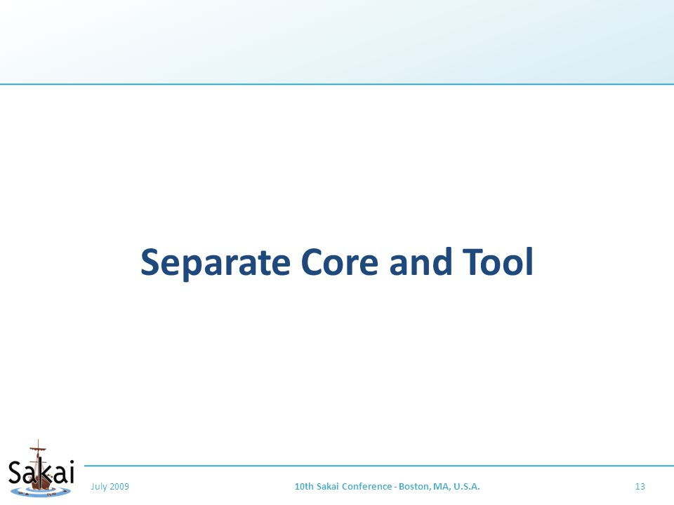 Separate Core and Tool July 200910th Sakai Conference - Boston, MA, U.S.A.13