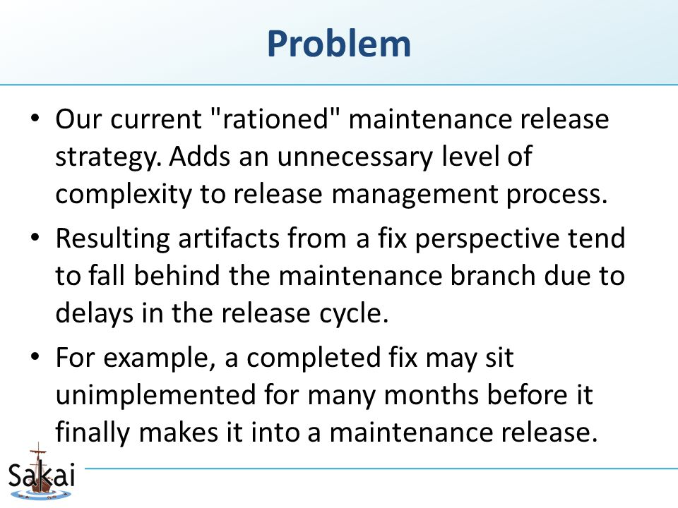 Problem Our current rationed maintenance release strategy.