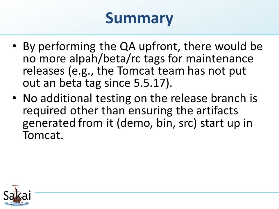 Summary By performing the QA upfront, there would be no more alpah/beta/rc tags for maintenance releases (e.g., the Tomcat team has not put out an beta tag since 5.5.17).