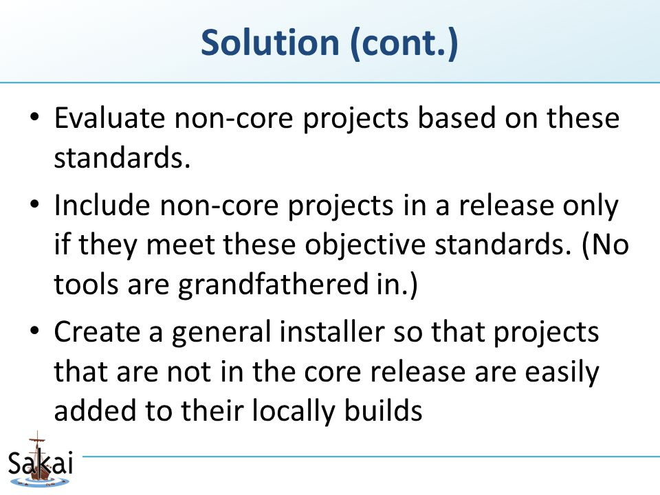 Solution (cont.) Evaluate non-core projects based on these standards.