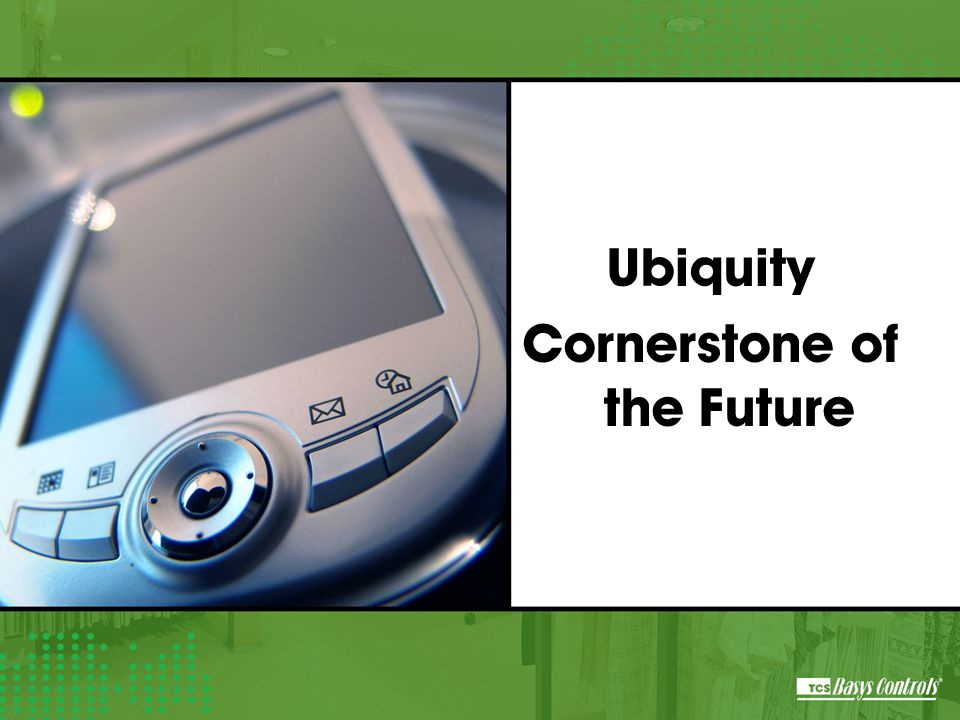 Ubiquity Cornerstone of the Future