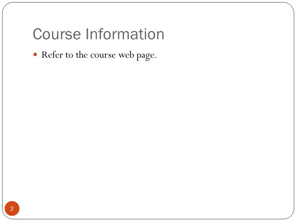 Course Information 2 Refer to the course web page.