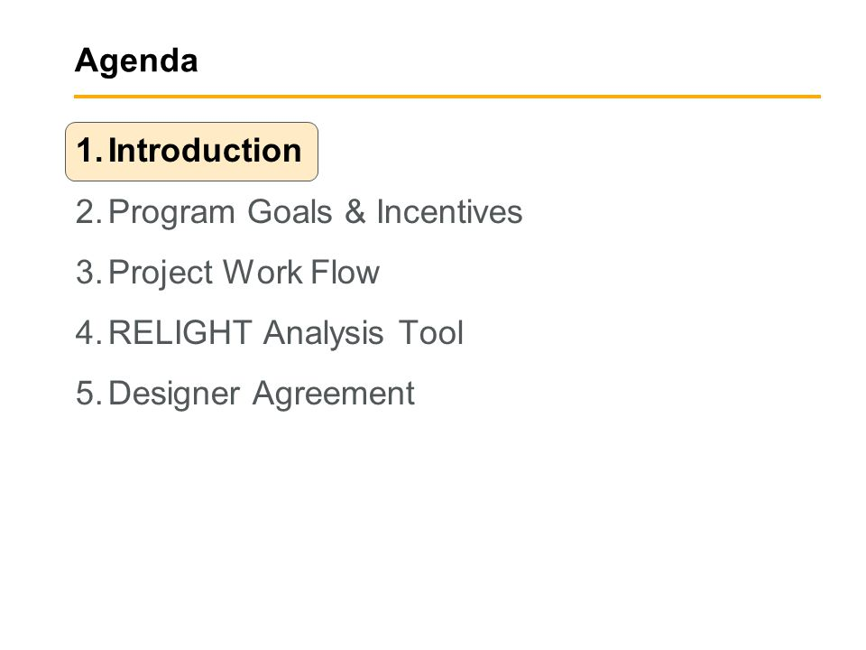 Agenda 1.Introduction 2.Program Goals & Incentives 3.Project Work Flow 4.RELIGHT Analysis Tool 5.Designer Agreement