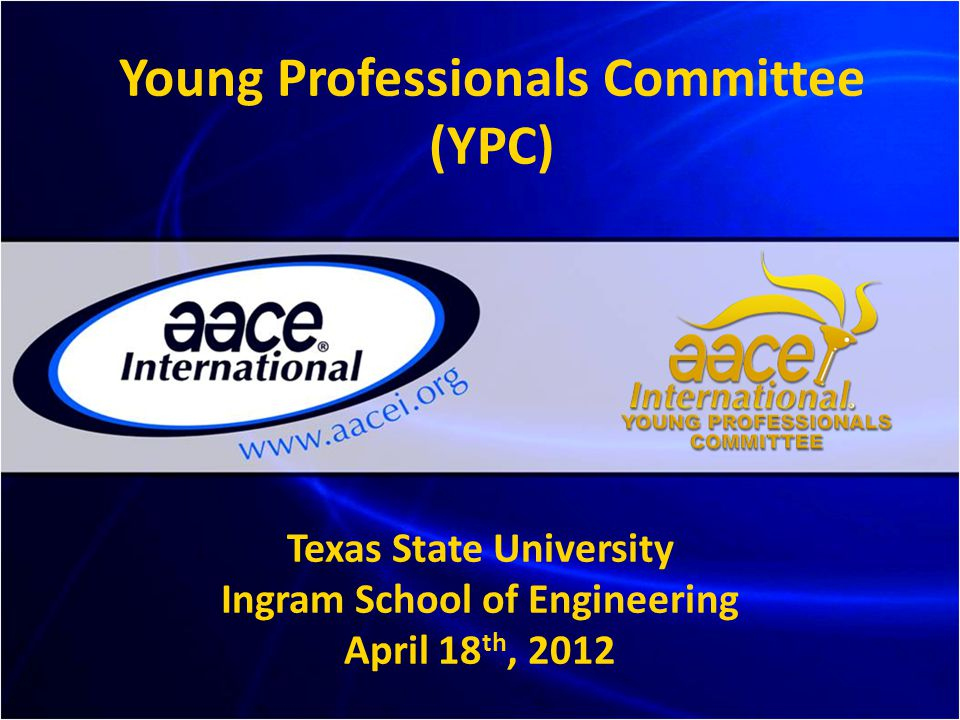 Young Professionals Committee (YPC) Texas State University Ingram School of Engineering April 18 th, 2012
