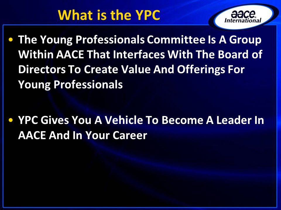 What is the YPC The Young Professionals Committee Is A Group Within AACE That Interfaces With The Board of Directors To Create Value And Offerings For Young Professionals YPC Gives You A Vehicle To Become A Leader In AACE And In Your Career