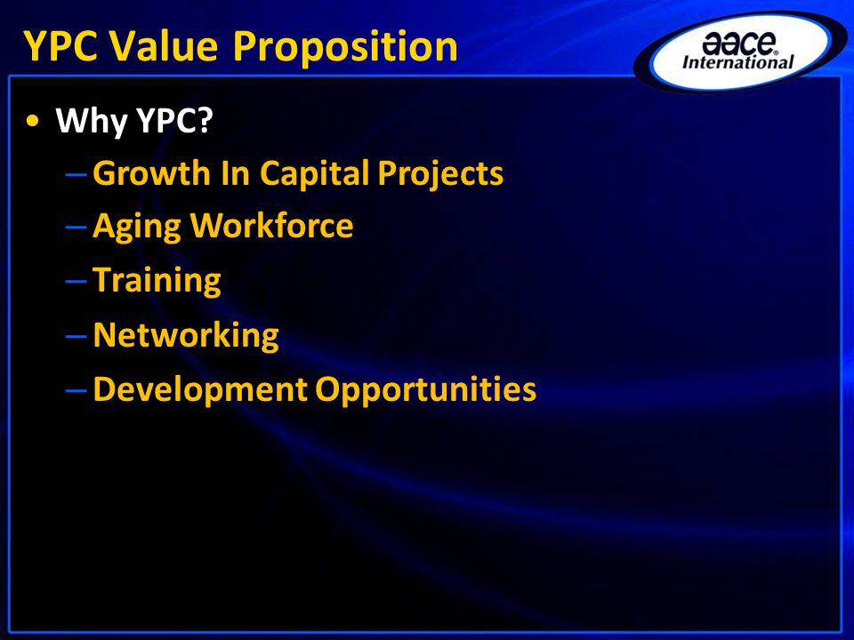 YPC Value Proposition Why YPC? – Growth In Capital Projects – Aging Workforce – Training – Networking – Development Opportunities