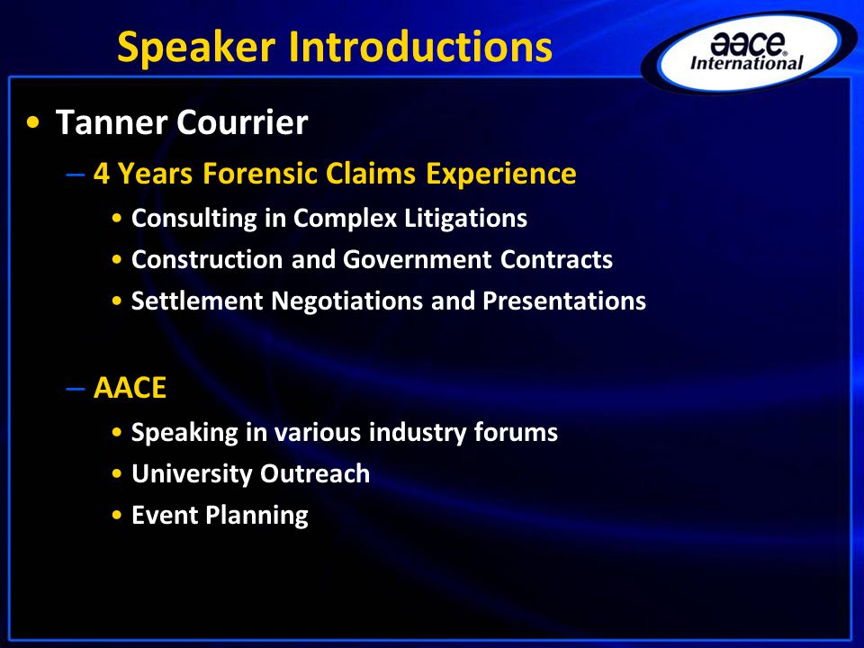 Speaker Introductions Tanner Courrier – 4 Years Forensic Claims Experience Consulting in Complex Litigations Construction and Government Contracts Set