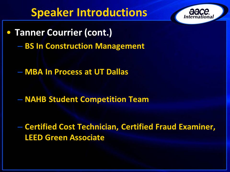Speaker Introductions Tanner Courrier (cont.) – BS In Construction Management – MBA In Process at UT Dallas – NAHB Student Competition Team – Certifie