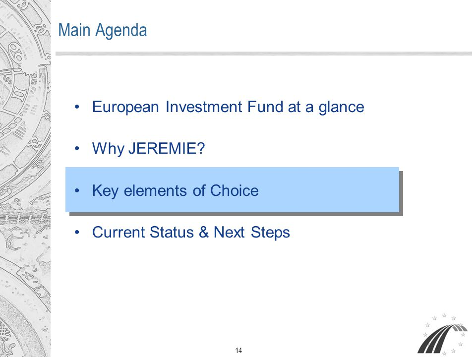 14 Main Agenda European Investment Fund at a glance Why JEREMIE.