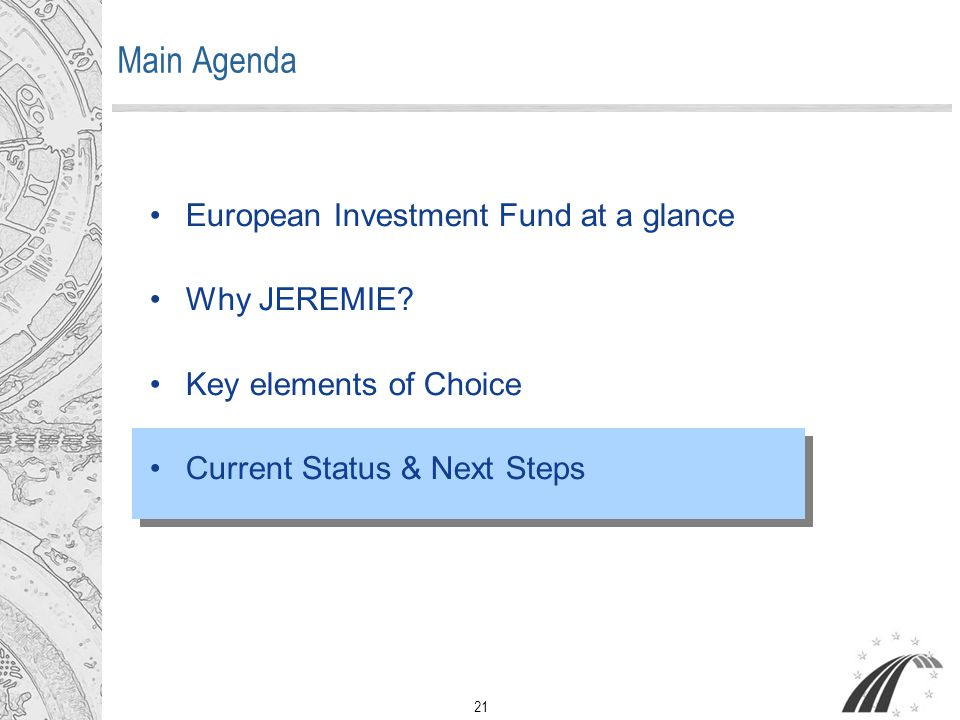 21 Main Agenda European Investment Fund at a glance Why JEREMIE.