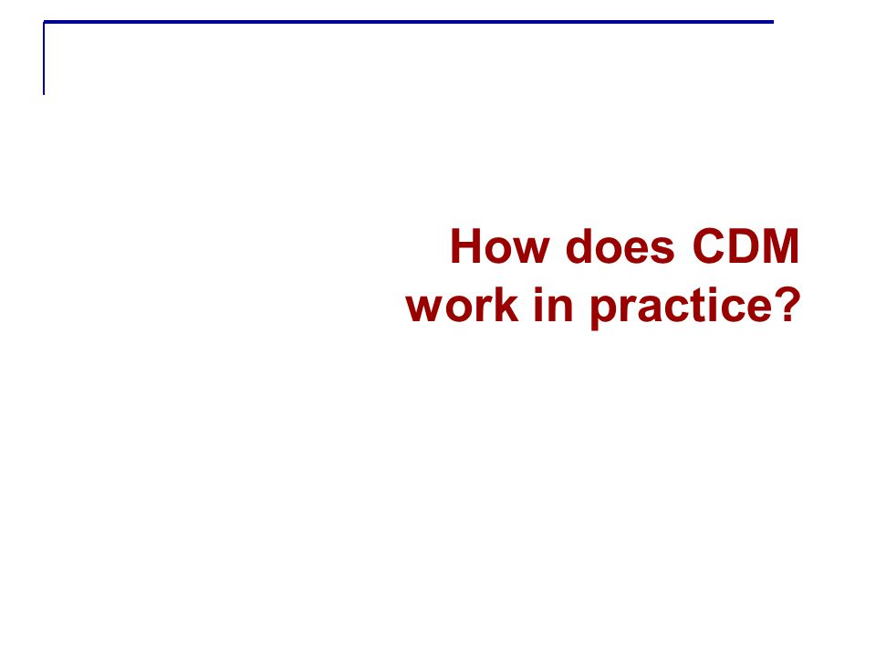 How does CDM work in practice