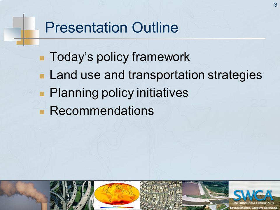 3 Presentation Outline Today's policy framework Land use and transportation strategies Planning policy initiatives Recommendations