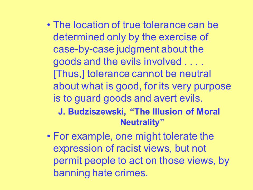 – The bottom line is that true tolerance requires making definitive (universal) moral judgments.
