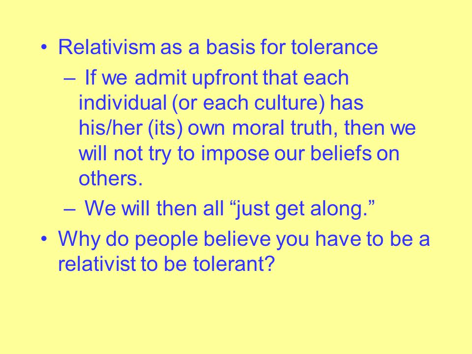 Universalism or Relativism? Moral Universalism: Moral truth IS the same for all people, at all times, at all places. Moral Relativism: Moral truth is