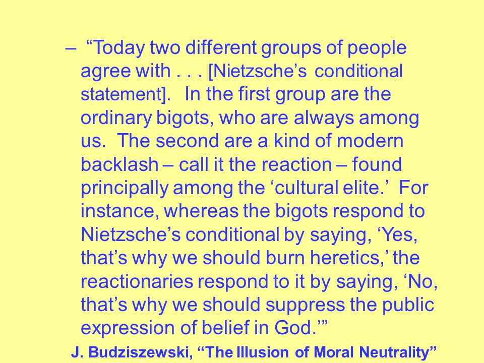 – Nietzsche claimed that if men took God seriously, they would still be burning heretics at the stake.
