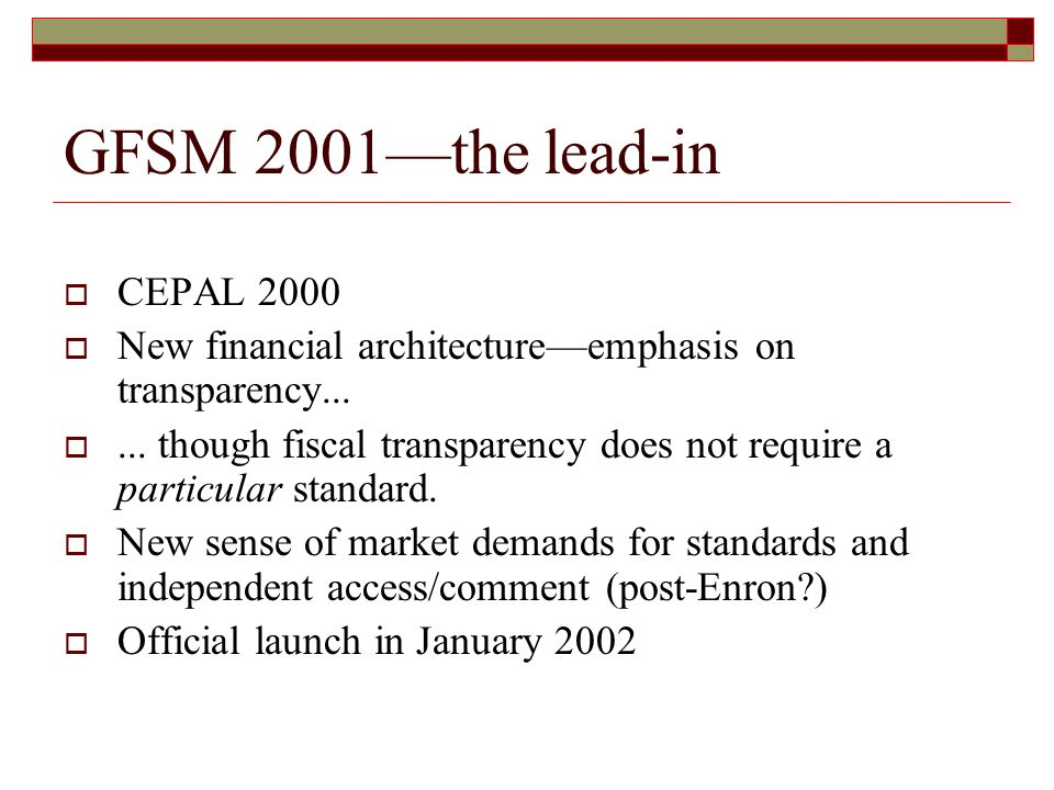 GFSM 2001—the lead-in  CEPAL 2000  New financial architecture—emphasis on transparency...
