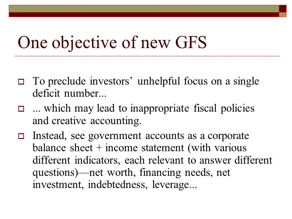 One objective of new GFS  To preclude investors' unhelpful focus on a single deficit number...