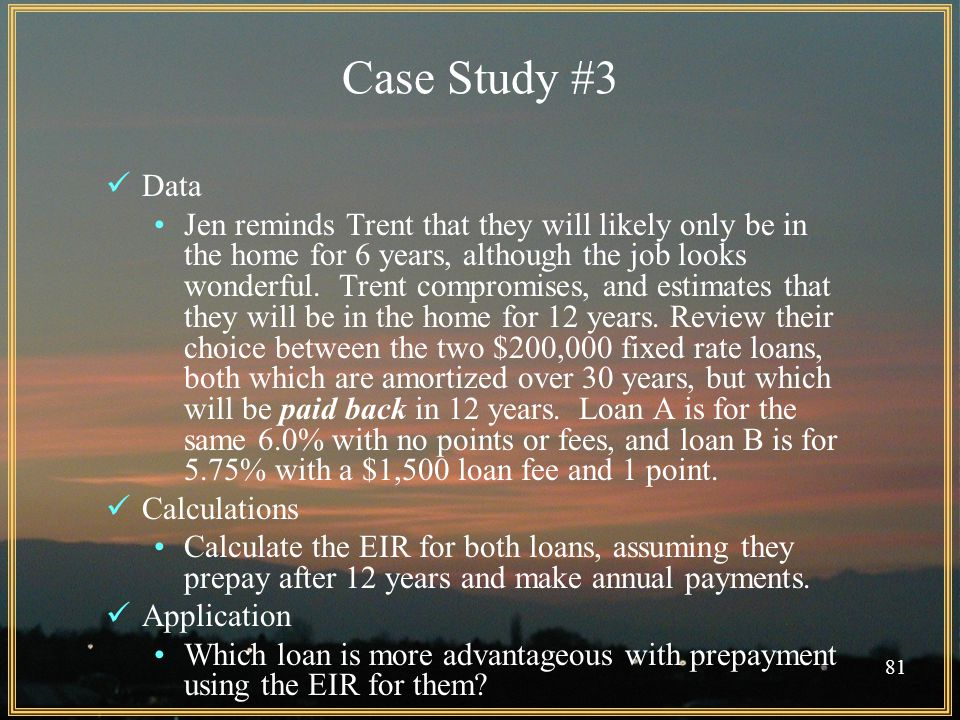 81 Case Study #3 Data Jen reminds Trent that they will likely only be in the home for 6 years, although the job looks wonderful.