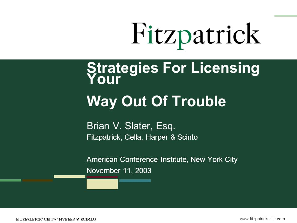 www.fitzpatrickcella.com Strategies For Licensing Your Way Out Of Trouble Brian V.