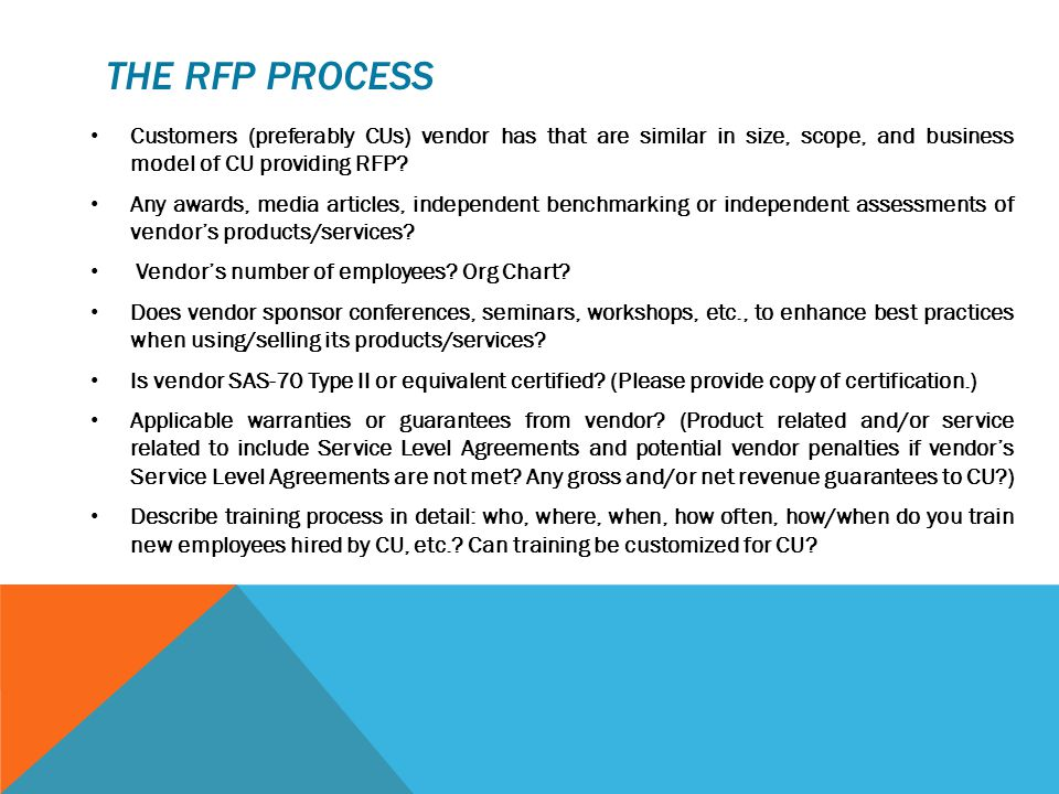 THE RFP PROCESS Customers (preferably CUs) vendor has that are similar in size, scope, and business model of CU providing RFP? Any awards, media artic