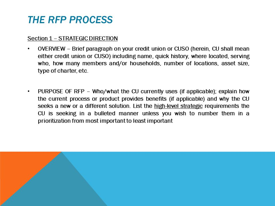 THE RFP PROCESS Section 1 – STRATEGIC DIRECTION OVERVIEW – Brief paragraph on your credit union or CUSO (herein, CU shall mean either credit union or CUSO) including name, quick history, where located, serving who, how many members and/or households, number of locations, asset size, type of charter, etc.