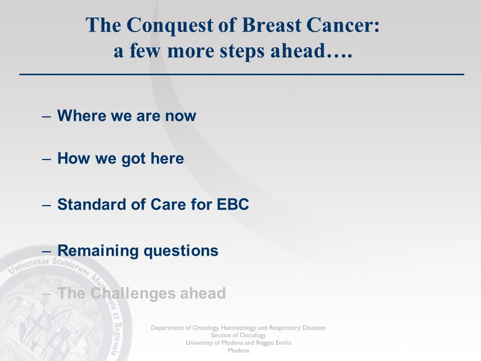 –Where we are now –How we got here –Standard of Care for EBC –Remaining questions –The Challenges ahead The Conquest of Breast Cancer: a few more step