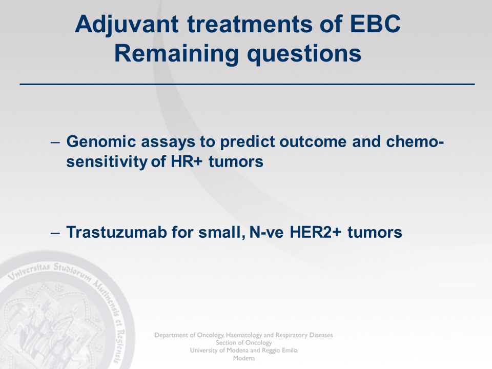 –Genomic assays to predict outcome and chemo- sensitivity of HR+ tumors –Trastuzumab for small, N-ve HER2+ tumors Adjuvant treatments of EBC Remaining questions