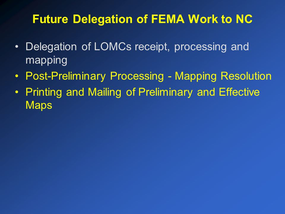 Future Delegation of FEMA Work to NC Delegation of LOMCs receipt, processing and mapping Post-Preliminary Processing - Mapping Resolution Printing and Mailing of Preliminary and Effective Maps