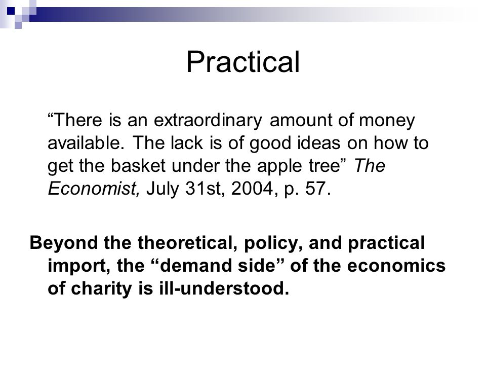 Practical There is an extraordinary amount of money available.