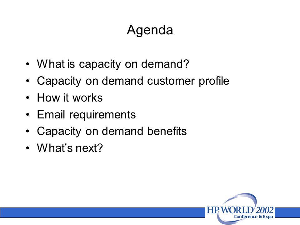 Agenda What is capacity on demand.