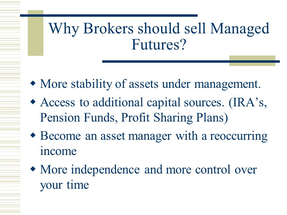 Why Brokers should sell Managed Futures.  More stability of assets under management.