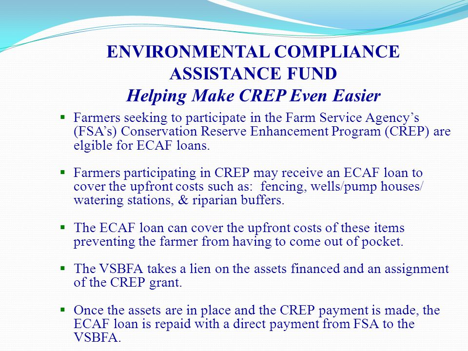 ENVIRONMENTAL COMPLIANCE ASSISTANCE FUND Helping Make CREP Even Easier  Farmers seeking to participate in the Farm Service Agency's (FSA's) Conservat