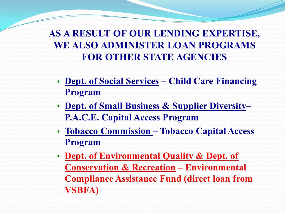 AS A RESULT OF OUR LENDING EXPERTISE, WE ALSO ADMINISTER LOAN PROGRAMS FOR OTHER STATE AGENCIES  Dept. of Social Services – Child Care Financing Prog