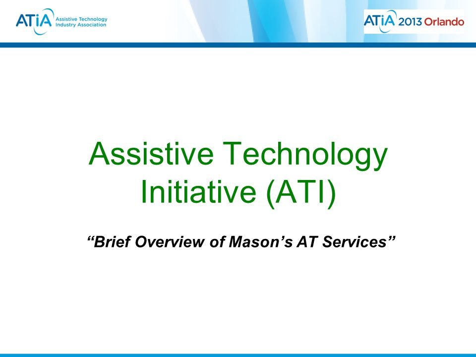 Brief Overview of Mason's AT Services Assistive Technology Initiative (ATI)