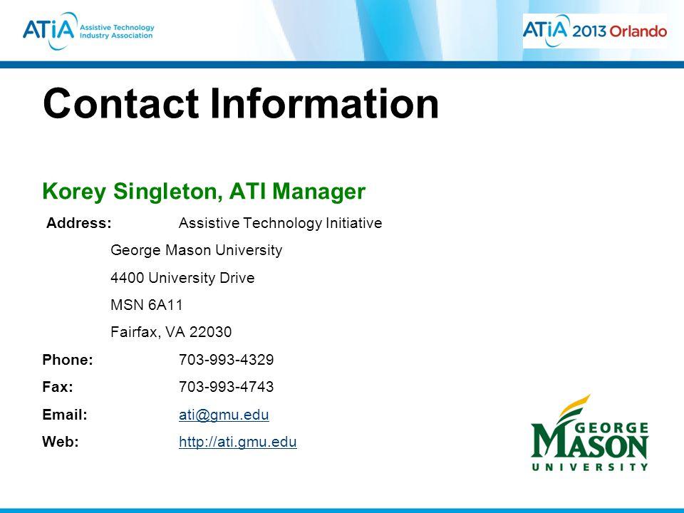 Contact Information Korey Singleton, ATI Manager Address: Assistive Technology Initiative George Mason University 4400 University Drive MSN 6A11 Fairf