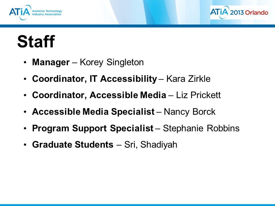 Staff Manager – Korey Singleton Coordinator, IT Accessibility – Kara Zirkle Coordinator, Accessible Media – Liz Prickett Accessible Media Specialist –