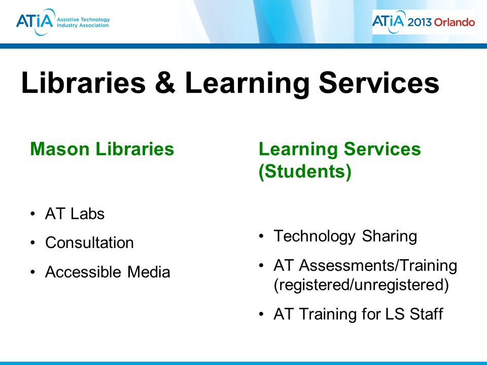 Libraries & Learning Services Mason Libraries AT Labs Consultation Accessible Media Learning Services (Students) Technology Sharing AT Assessments/Training (registered/unregistered) AT Training for LS Staff