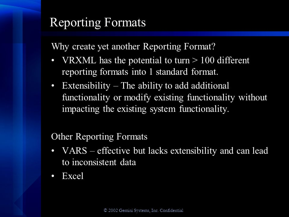 © 2002 Gemini Systems, Inc. Confidential Reporting Formats Why create yet another Reporting Format.
