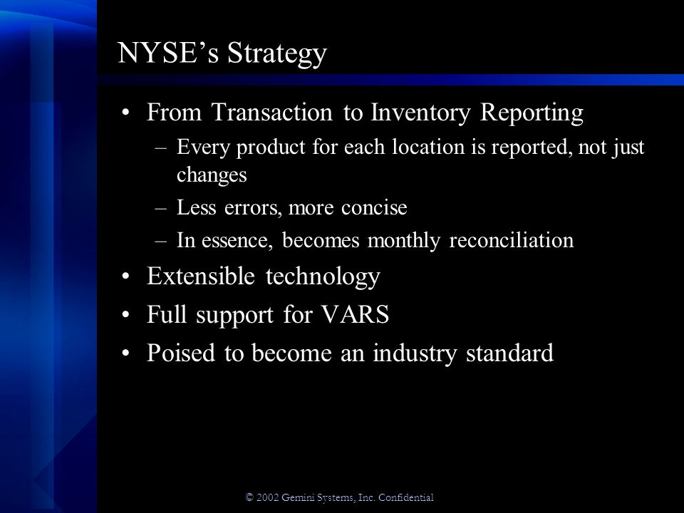 © 2002 Gemini Systems, Inc. Confidential NYSE's Strategy From Transaction to Inventory Reporting –Every product for each location is reported, not jus