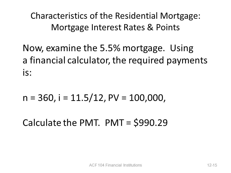 Characteristics of the Residential Mortgage: Mortgage Interest Rates & Points Now, examine the 5.5% mortgage.
