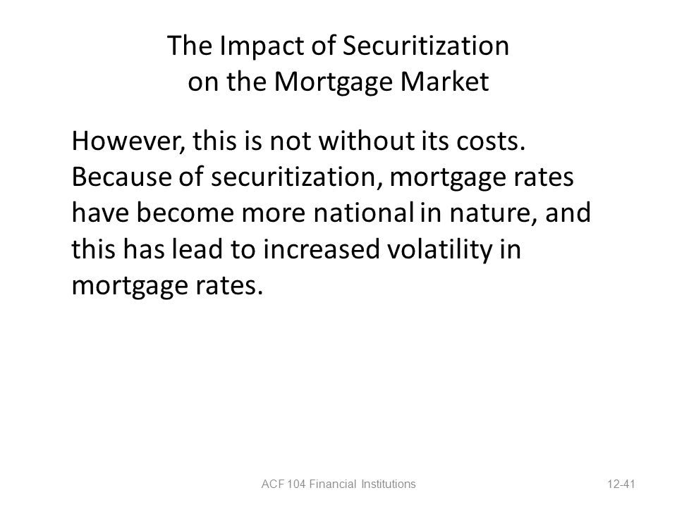 The Impact of Securitization on the Mortgage Market However, this is not without its costs.