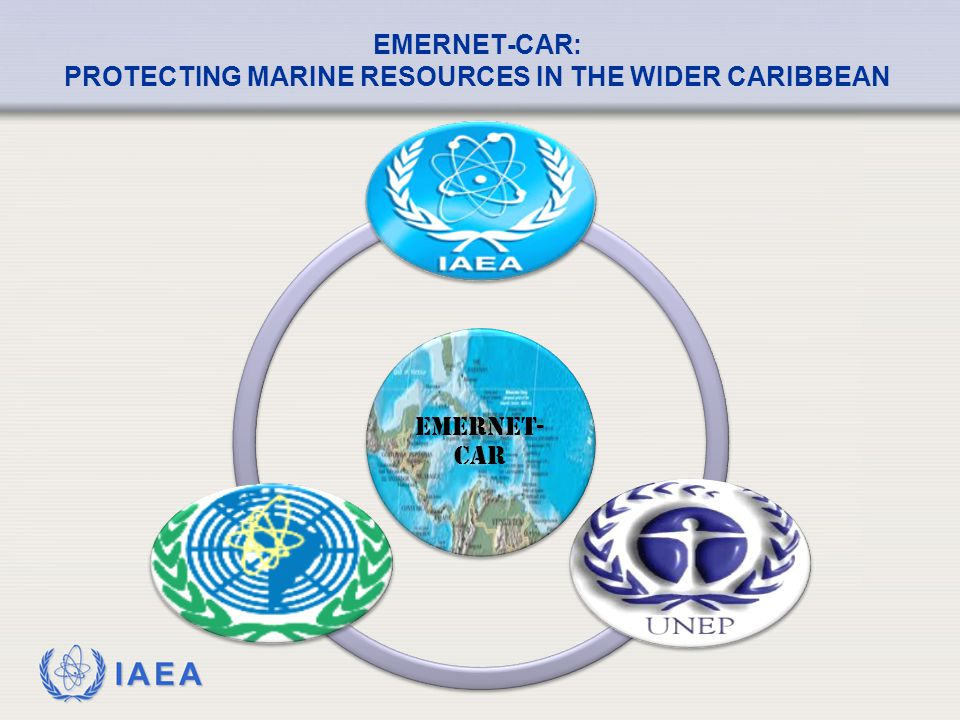 IAEA EMERNET- CAR EMERNET-CAR: PROTECTING MARINE RESOURCES IN THE WIDER CARIBBEAN