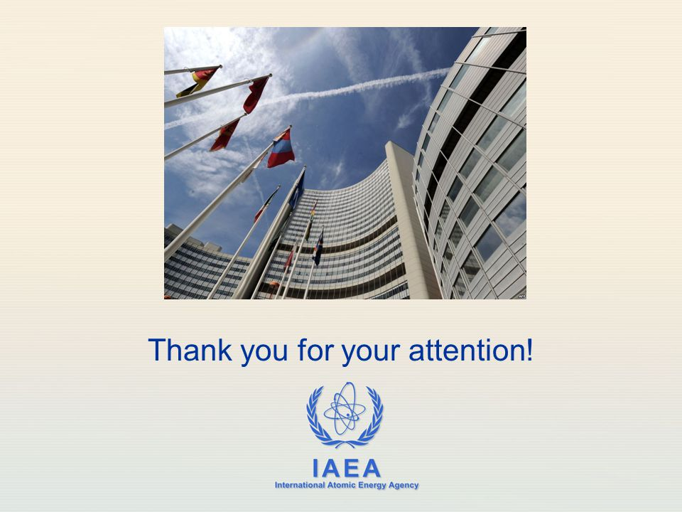 IAEA International Atomic Energy Agency Thank you for your attention!