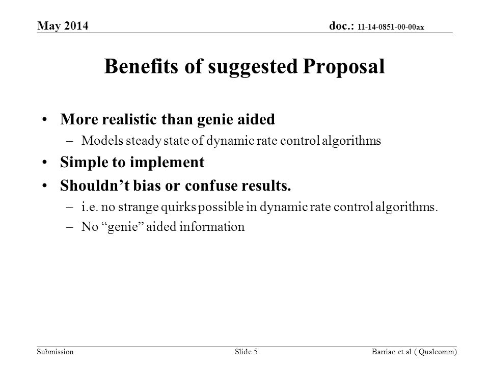 doc.: 11-14-0851-00-00ax Submission Benefits of suggested Proposal More realistic than genie aided –Models steady state of dynamic rate control algori