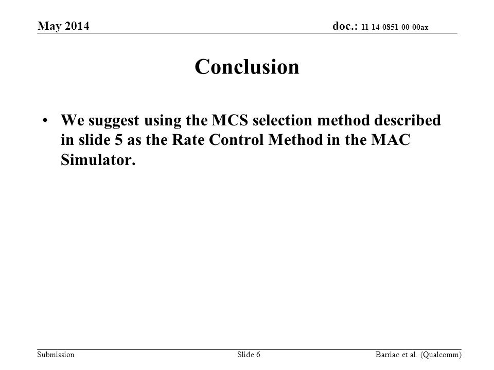 doc.: 11-14-0851-00-00ax Submission Conclusion We suggest using the MCS selection method described in slide 5 as the Rate Control Method in the MAC Si