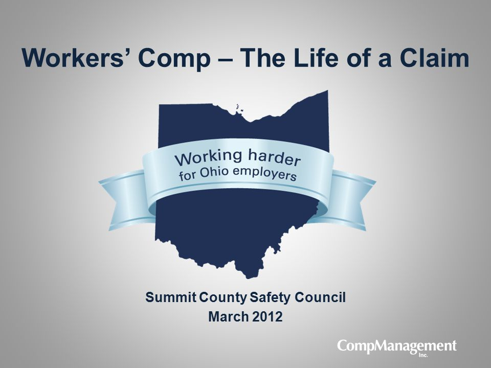 Workers' Comp – The Life of a Claim Summit County Safety Council March 2012