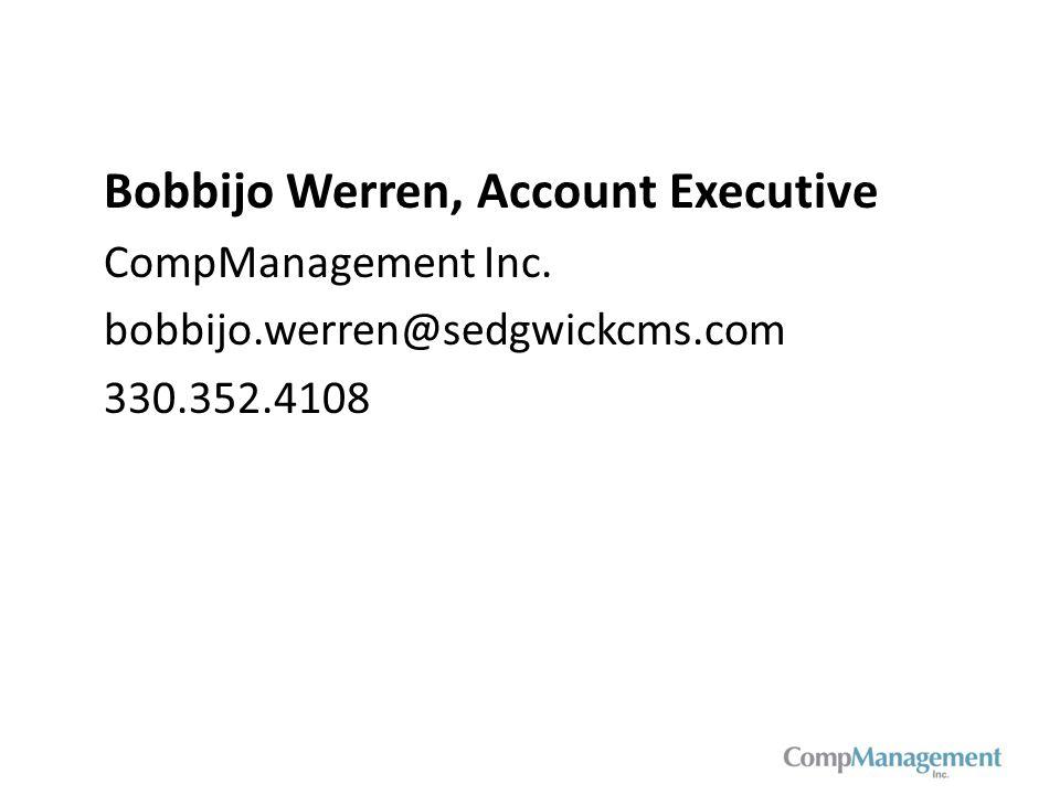 Bobbijo Werren, Account Executive CompManagement Inc. bobbijo.werren@sedgwickcms.com 330.352.4108