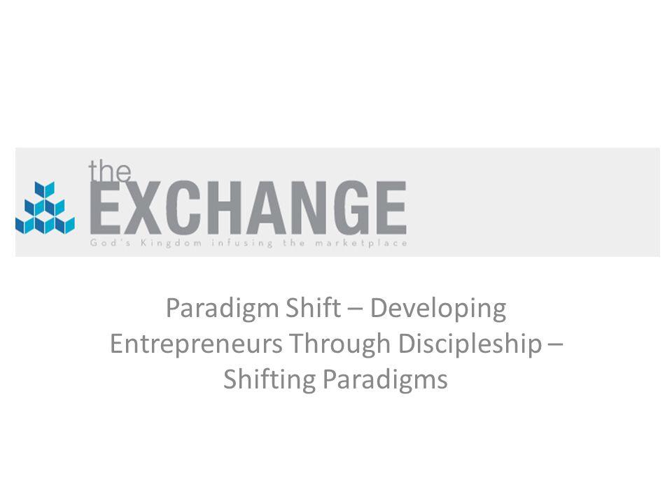 Paradigm Shift – Developing Entrepreneurs Through Discipleship – Shifting Paradigms