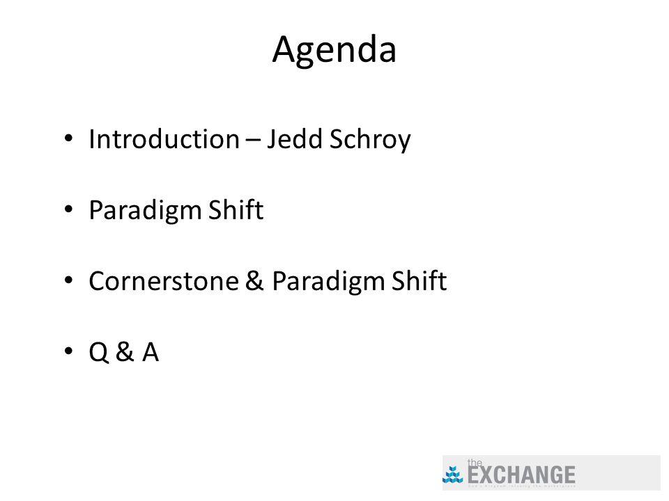 Agenda Introduction – Jedd Schroy Paradigm Shift Cornerstone & Paradigm Shift Q & A