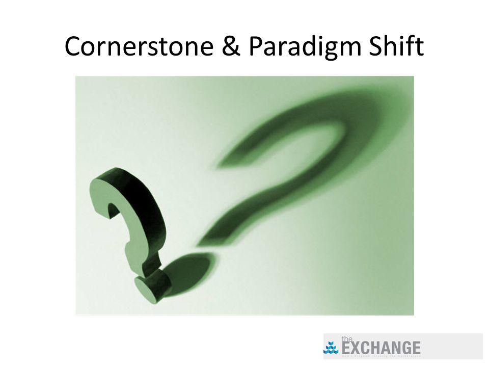 Cornerstone & Paradigm Shift